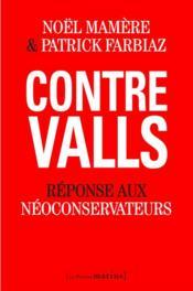 Contre Valls ; réponse aux néoconservateurs - Couverture - Format classique