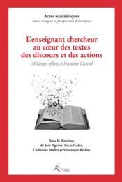 L'enseignant et le chercheur au coeur des textes, des discours et des actions ; mélanges offerts à Francine Cicurel - Couverture - Format classique