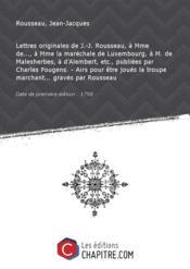 Lettres originales de J.-J. Rousseau, à Mme de..., à Mme la maréchale de Luxembourg, à M. de Malesherbes, à d'Alembert, etc., publiées par Charles Pougens. - Airs pour être joués la troupe marchant... gravés par Rousseau [édition 1798] - Couverture - Format classique
