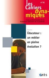 Les cahiers dynamiques N.78 ; éducateur : un métier en pleine évolution ? - Couverture - Format classique