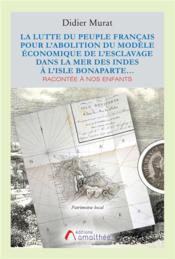La lutte du peuple Français pour l'abolition du modèle économique de l'esclavage dans la Mer des Indes à l'Isle Bonaparte;Racontée à nos enfants - Couverture - Format classique