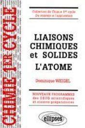 Liaisons Chimiques Et Solides L'Atome Nouveaux Programmes Des Deug Scientifiques Et Classes Prepas - Intérieur - Format classique