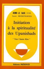 Initiation a la spiritualite des upanishads - Couverture - Format classique