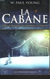 La cabane ; là où la tragédie se confronte à l'éternité - Couverture - Format classique