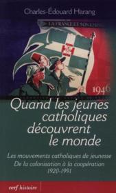 Quand les jeunes catholiques découvrent le monde ; les mouvements catholiques de jeunesse ; de la colonisation à la coopération (1920-1991) - Couverture - Format classique