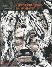 Archaeologists in Angkor, photographic archives of the école française of Extrême-Orient - Couverture - Format classique