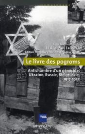 Le livre de pogroms ; antichambre d'un génocide ; Ukraine, Russie, Biélorussie (1917-1922) - Couverture - Format classique
