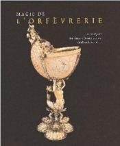 Magie de l'orfèvrerie ; faste et élégance ; cinq siècles d'orfèvrerie européenne dans les collections privées - Couverture - Format classique