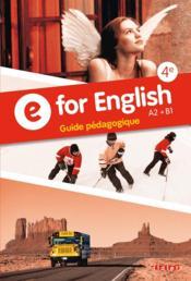 E for english ; 4ème ; A2/B1 ; guide pédagogique - Couverture - Format classique