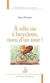 À vélo ou à bicyclette, nom d'un tour ! - Couverture - Format classique