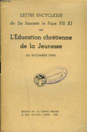 Lettre Encyclique Du Pape Pie Xi Sur L'Education Chretienne De La Jeunesse. 31 Decembre 1929. - Couverture - Format classique