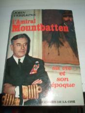 L'Amiral Mountbatten. Sa vie et son époque. - Couverture - Format classique