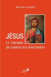 Le chemin de toutes les rencontres ; Jésus - Couverture - Format classique