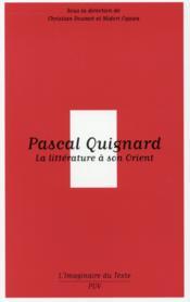 Pascal Quignard ; la littérature à son Orient - Couverture - Format classique