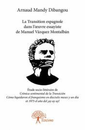 La transition démocratique espagnole dans l'oeuvre essayiste de Manuel Vasquez Montalban - Couverture - Format classique