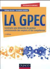 La GPEC ; construire une démarche de gestion prévisionnelle des emplois et des compétences (3e édition) - Couverture - Format classique