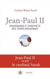 Jean-Paul II, visionnaire et prohpète des temps modernes - Couverture - Format classique