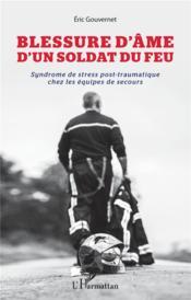 Blessure d'âme d'un soldat du feu ; syndrome de stress post-traumatique chez les équipes de secours - Couverture - Format classique