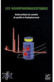 Les radiopharmaceutiques ; guide pratique du contrôle de qualité en radiopharmacie - Couverture - Format classique