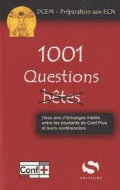 1001 questions (pas) bêtes ; deux ans d'échanges inédits entre les étudiants de Conf Plus et leur conférenciers ; DCEM, préparation aux ECN - Couverture - Format classique