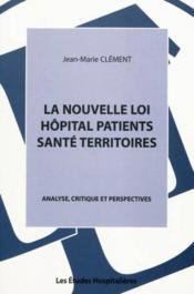 La nouvelle loi hôpital patients santé territoires ; analyse, critique et perspectives - Couverture - Format classique