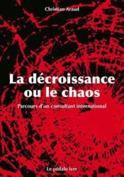 La décroissance ou le chaos ; parcours d'un consultant international - Couverture - Format classique
