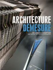 Architecture démesure ; 100 images d'exception pour raconter l'architecture contemporaine - Couverture - Format classique