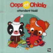 OOPS ET OHLALA ; Oops et Ohlala attendent Noël - Couverture - Format classique