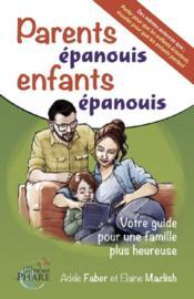 Parents épanouis, enfants épanouis ; votre guide pour une famille heureuse - Couverture - Format classique