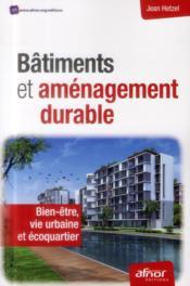 Bâtiments et aménagement durable ; bien-être, vie urbaine et écoquartier - Couverture - Format classique