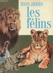 Nos Amis Les Felins. - Couverture - Format classique