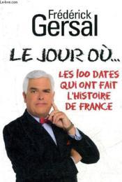 Le jour où... les 100 dates qui ont fait l'histoire de France - Couverture - Format classique