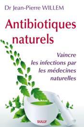 Antibiotiques naturels : vaincre les infections par les médecines naturelles - Couverture - Format classique