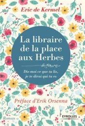 La libraire de la place aux Herbes ; dis moi ce que tu lis, je te dirai qui tu es - Couverture - Format classique