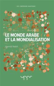 Le monde arabe et la mondialisation - nihilismes et volontes de puissance - Couverture - Format classique