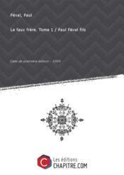 Le faux frère. Tome 1 / Paul Féval fils [édition 1899] - Couverture - Format classique