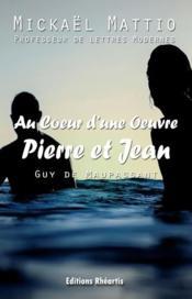 Au coeur d'une oeuvre : Pierre et Jean - Couverture - Format classique