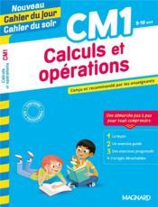 Cahier du jour / cahier du soir ; calculs et opérations ; CM1 ; conçu et recommandé par les enseignants - Couverture - Format classique
