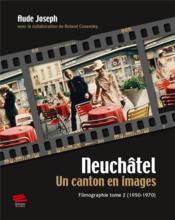 Neuchatel. un canton en images.. filmographie tome 2 (1950-1970) - Couverture - Format classique