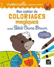 Mon cahier de coloriages magiques avec Petit Ours Brun ; pour apprendre les lettres - Couverture - Format classique