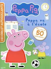Décors et autocollants ; Peppa Pig ; Peppa va à l'école - Couverture - Format classique