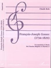 Francois-Joseph Gossec 1734-1829 ; Un Musicien A Paris ; De L'Ancien Regime A Charles X - Couverture - Format classique