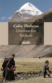 Destination Kailash, montagne sacrée du Tibet - Couverture - Format classique