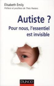 Autiste ? pour nous, l'essentiel est invisible - Couverture - Format classique