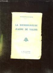 La Bienheureuse Jean De Valois. - Couverture - Format classique
