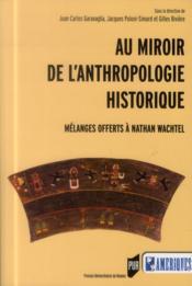 Au miroir de l'anthropologie historique ; mélanges offerts à Nathan Wachtel - Couverture - Format classique