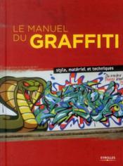Le manuel du graffiti ; style, matériel et techniques - Couverture - Format classique