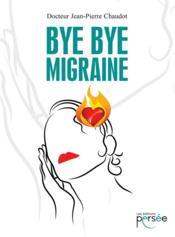 Bye bye migraine - Couverture - Format classique