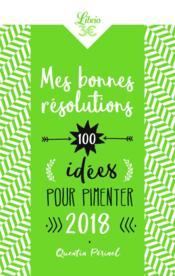 Mes bonnes résolutions ; 100 idées pour pimenter 2018 - Couverture - Format classique