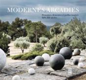 Modernes arcadies ; domaines, demeures et jardins inspirés ; XIX-XXe siècle - Couverture - Format classique